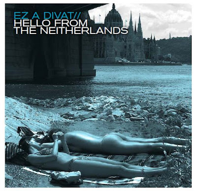 Ez A Divat - Hello From The Neitherlands (2009)
