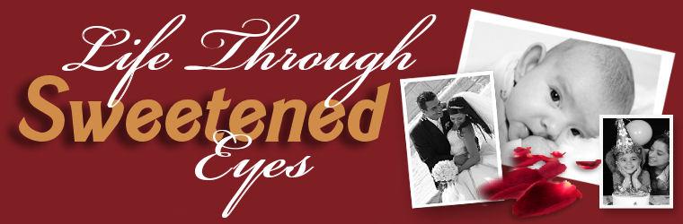 """Life Through """"Sweetened"""" Eyes"""