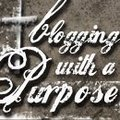 """Blogging with a purpose!""  Yes, I do have one!!"