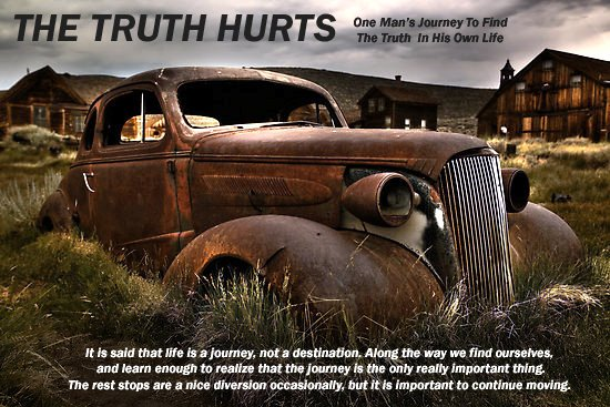 The Truth Hurts; A tale of one man's journey to find the truth in his own life.