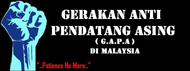 Gerakan Anti Pendatang Asing (G.A.P.A) Di Malaysia