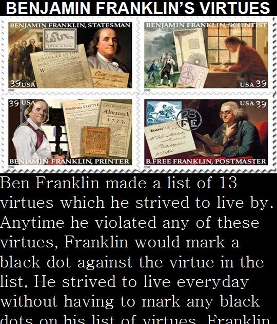 ben franklins virtues One of the books on my bookshelf is benjamin franklin's autobiography,  published in 1916 at the age of 20, franklin began compiling his 13.