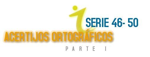 ACERTIJOS ORTOGRÁFICOS I SERIE 46-50