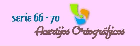 ACERTIJOS ORTOGRÁFICOS I SERIE 66-70