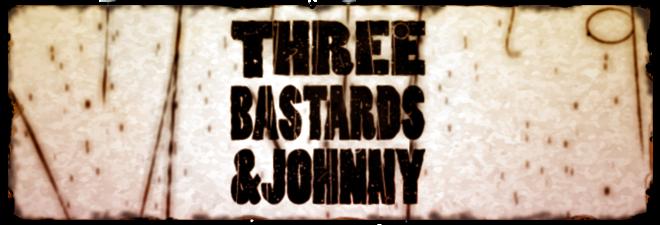 THREE BASTARDS & JOHNNY