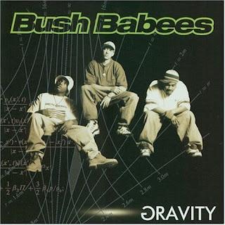 Da Bush Babees Gravity