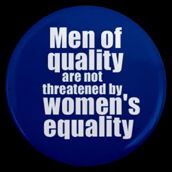 Men of quality are not threatened by women's equality.
