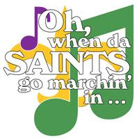 Oh, When da Saints go marchin' in