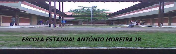 ESCOLA ESTADUAL ANTÔNIO MOREIRA JR