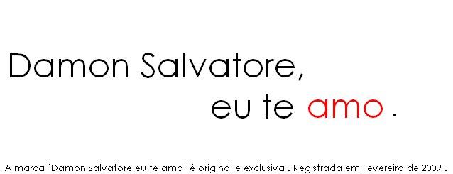 Damon Salvatore ,eu te AMO .