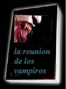 la reunion  de los vampiros.