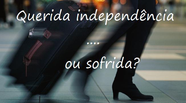 querida independência.. ou sofrida?