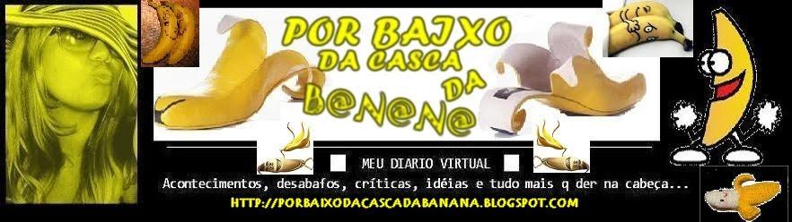 POR BAIXO DA CASCA DA BANANINHA