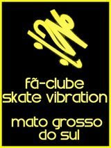 Skate Vibration Mato Grosso do sul