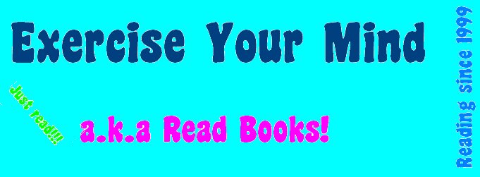 Exercise Your Mind a.k.a Read Books