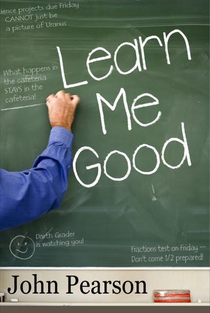 Mister Teacher's novel -- Learn Me Good