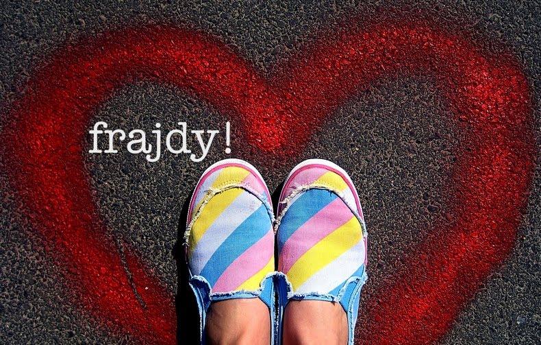 Frajdy - radości, ubaw, uciechy, przyjemności!