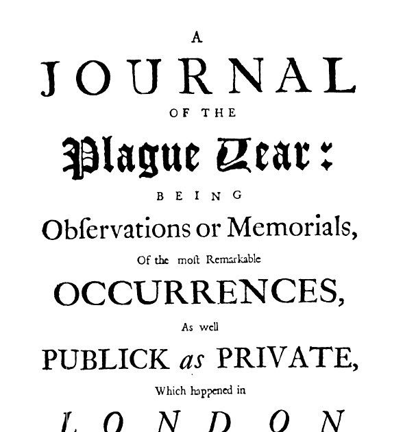 journal of the plague year and Perhaps the most vivid account of such circumstances appears in daniel defoe's  novel, a journal of the plague year (1722), his description.