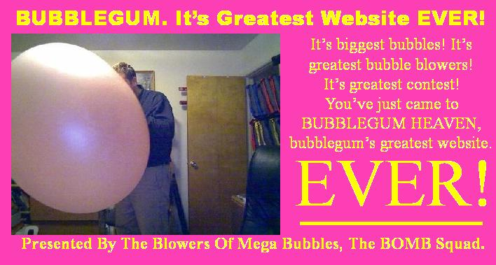Bubblegum. It's Greatest Website EVER!