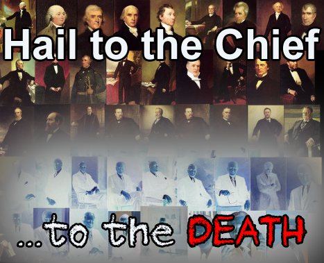 Hail to the Chief... to the Death