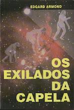 SUGESTÃO :Os Exilados Da Capela.