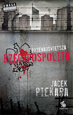 Jacek Piekara. Przenajświętsza Rzeczpospolita.