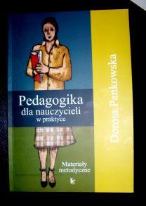 Dorota Pankowska. Pedagogika dla nauczycieli w praktyce. Materiały metodyczne.