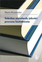 Maria Koszmider. Szkolne standardy jakości procesu kształcenia.