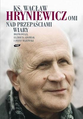 Ks. Wacław Hryniewicz OMI. Nad przepaściami wiary. Rozmawiają Elżbieta Adamiak i Józef Majewski.