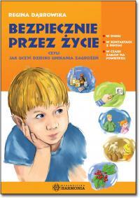 Regina Dąbrowska. Bezpiecznie przez życie, czyli jak uczyć dziecko unikania zagrożeń.