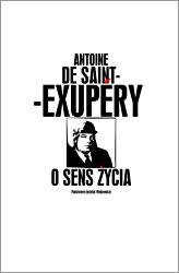 Antoine De Saint-Exupery. O sens życia.