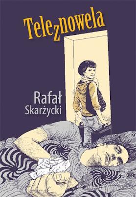 Rafał Skarżycki. Teleznowela.