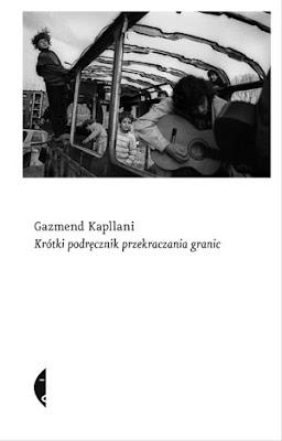 Gazmend Kapllani. Krótki podręcznik przekraczania granic.