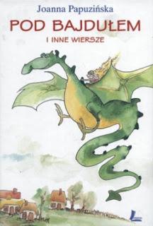 Joanna Papuzińska. Pod Bajdułem i inne wiersze.