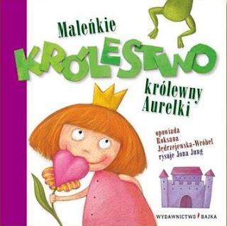 Roksana Jędrzejewska-Wróbel. Maleńkie Królestwo królewny Aurelki.