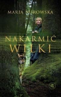 Maria Nurowska. Nakarmić wilki.