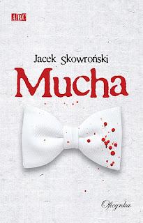 Jacek Skowroński. Mucha.