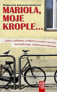 Małgorzata Gutowska-Adamczyk. Mariola, moje krople...
