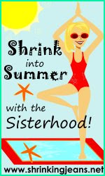 Shrink into Summer with the Sisterhood!