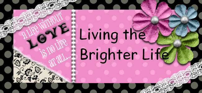 Living the Brighter Life