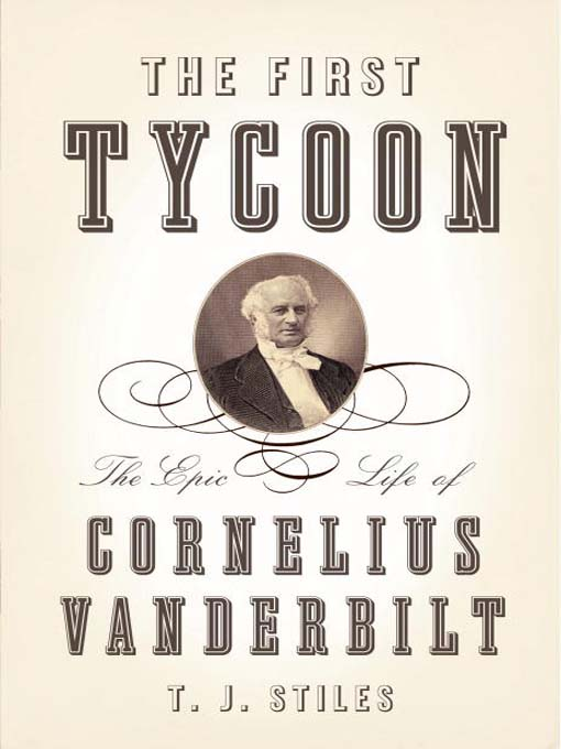 a biography of the life of cornelius vanderbilt The first tycoon: the epic life of cornelius vanderbilt [tj stiles] on amazoncom free shipping on qualifying offers national bestseller winner of the national book award in this groundbreaking biography.