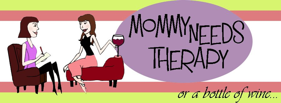Mommy Needs Therapy...or a bottle of wine.