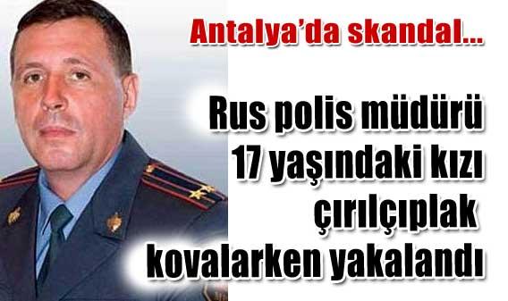 Rus polis müdürü antalya da tutuklandı