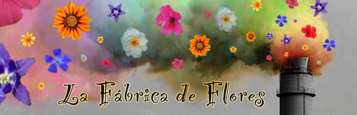 LA FABRICA DE FLORES