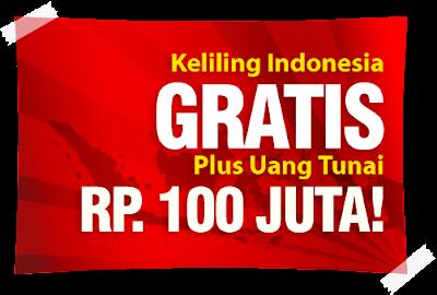 Keliling Indonesia GRATIS + Uang Tunai 100 Juta!