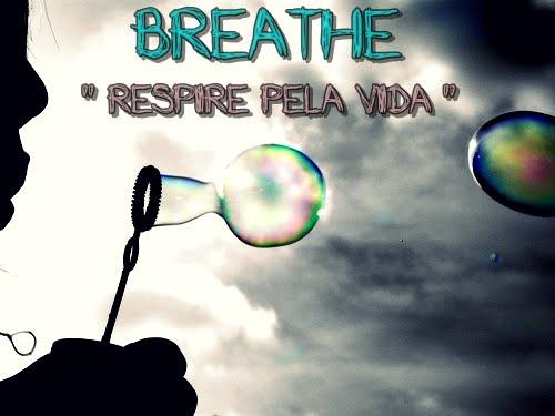 Breathe .