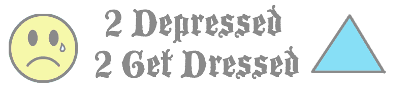 2 depressed 2 get dressed