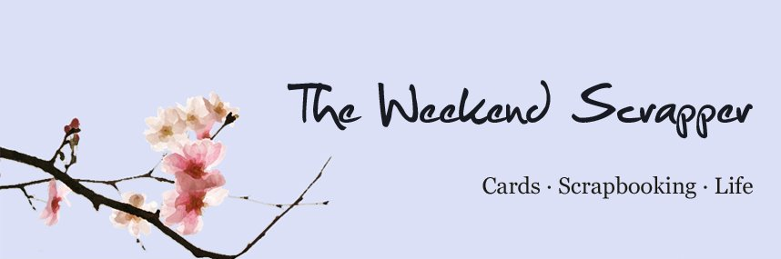 The Weekend Scrapper: Cards, Scrapbooking and Life
