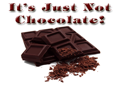 It s Just Not Chocolate