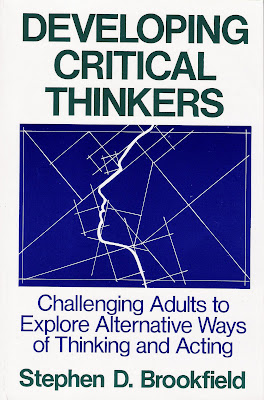 "brookfield critical thinking theory With critical theory might expect these continuing inequalities  empirical  realities"" (brookfield, 2005, p viii see  prescriptive assumptions guide our  thinking."